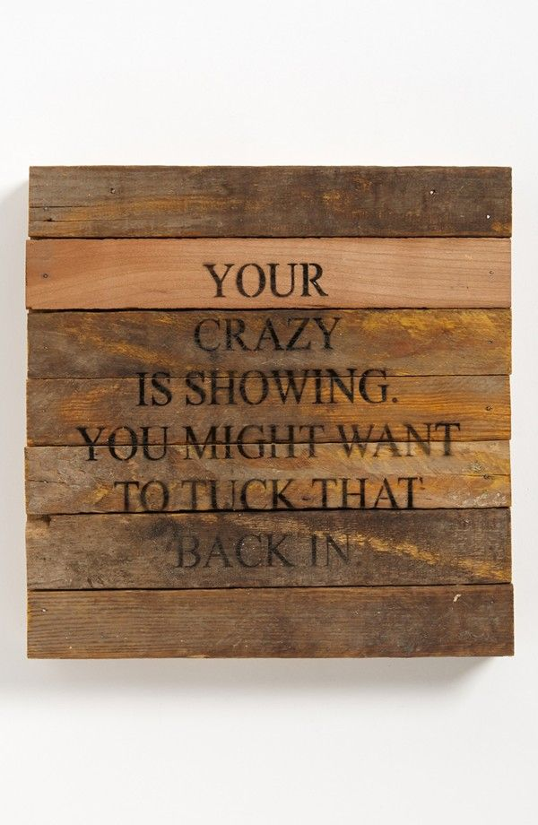 quotes_humor_your-crazy-is-showing